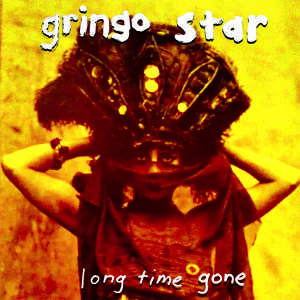 Gringo Starr - Long Time Gone
