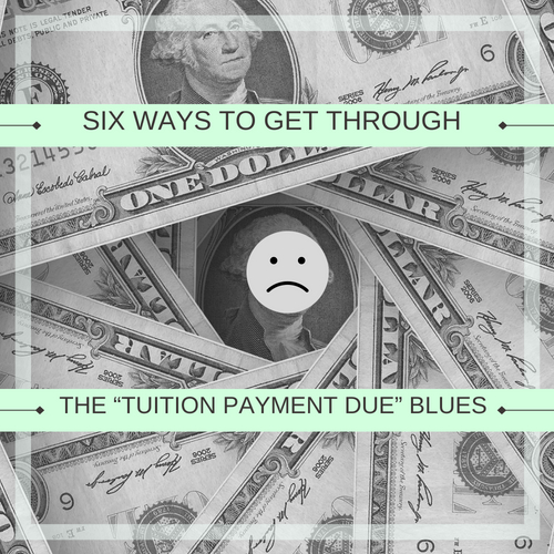 """Six ways to get through the """"tuition payment due"""" blues"""