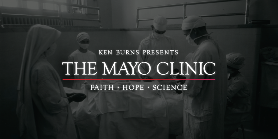 "Advanced screening of Ken Burn's ""Mayo Clinic: Faith, Hope"