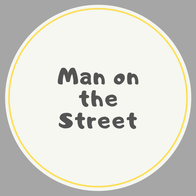 Text box that reads Man on the Street. Graphic by Lianna Norman.